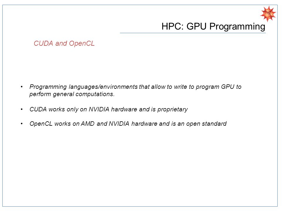HPC: GPU Programming Programming languages/environments that allow to write to program GPU to perform general computations.