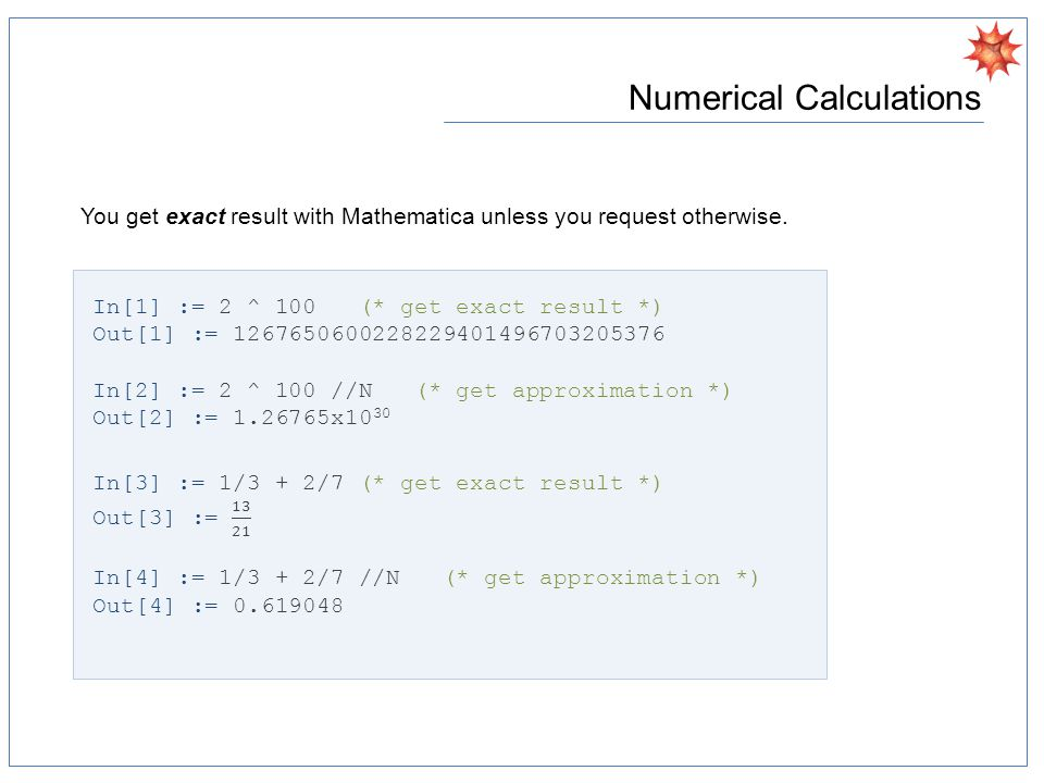 Numerical Calculations You get exact result with Mathematica unless you request otherwise.