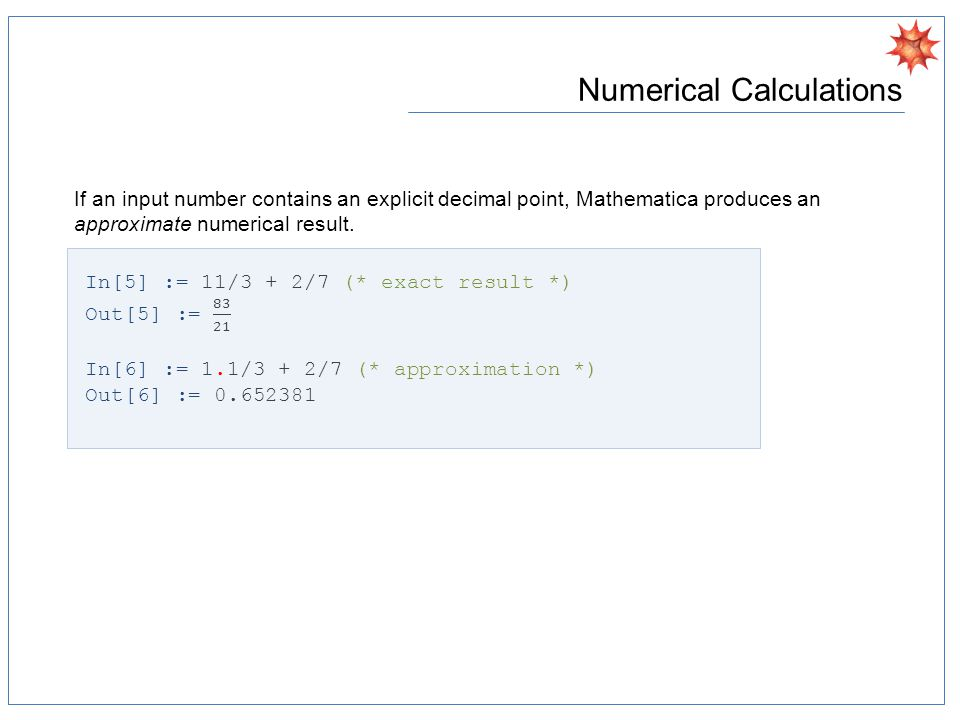 Numerical Calculations If an input number contains an explicit decimal point, Mathematica produces an approximate numerical result.
