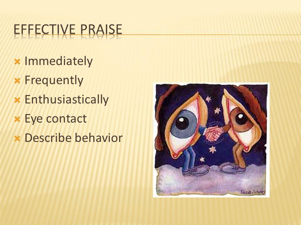  Immediately  Frequently  Enthusiastically  Eye contact  Describe behavior