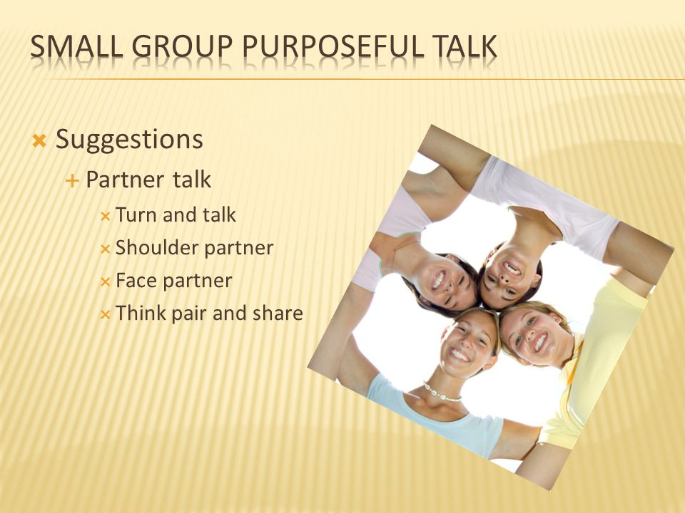  Suggestions  Partner talk  Turn and talk  Shoulder partner  Face partner  Think pair and share