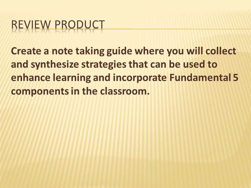 Create a note taking guide where you will collect and synthesize strategies that can be used to enhance learning and incorporate Fundamental 5 compone