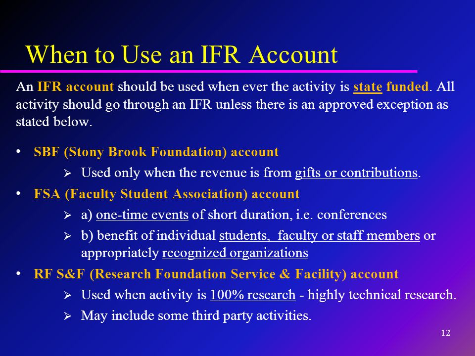 When to Use an IFR Account An IFR account should be used when ever the activity is state funded. All activity should go through an IFR unless there is