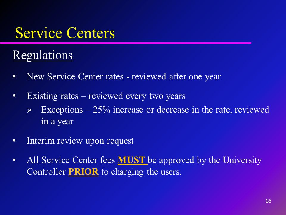 Regulations New Service Center rates - reviewed after one year Existing rates – reviewed every two years  Exceptions – 25% increase or decrease in th