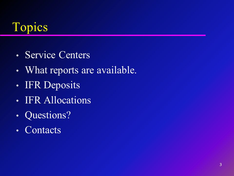 Topics Service Centers What reports are available. IFR Deposits IFR Allocations Questions? Contacts 3