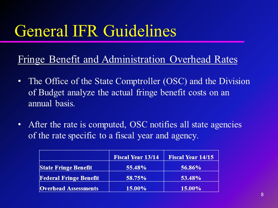 General IFR Guidelines Fringe Benefit and Administration Overhead Rates The Office of the State Comptroller (OSC) and the Division of Budget analyze t