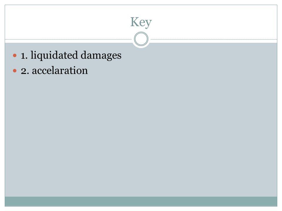 Key 1. liquidated damages 2. accelaration