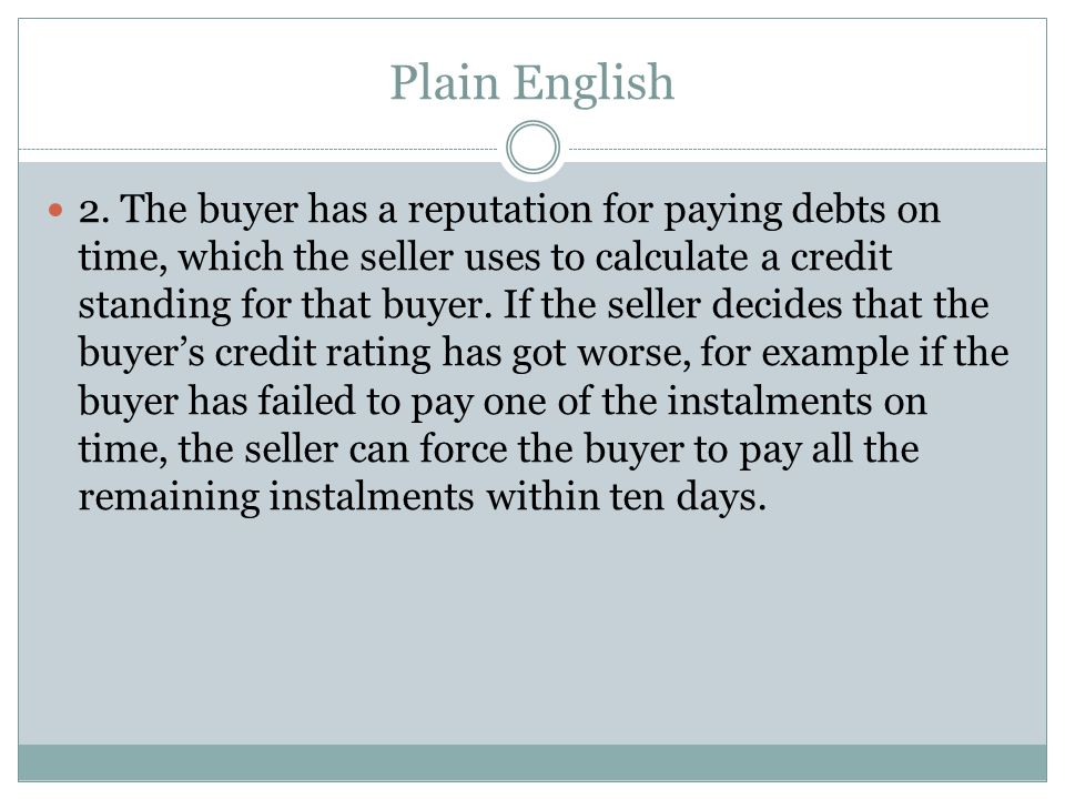 Plain English 2. The buyer has a reputation for paying debts on time, which the seller uses to calculate a credit standing for that buyer. If the sell