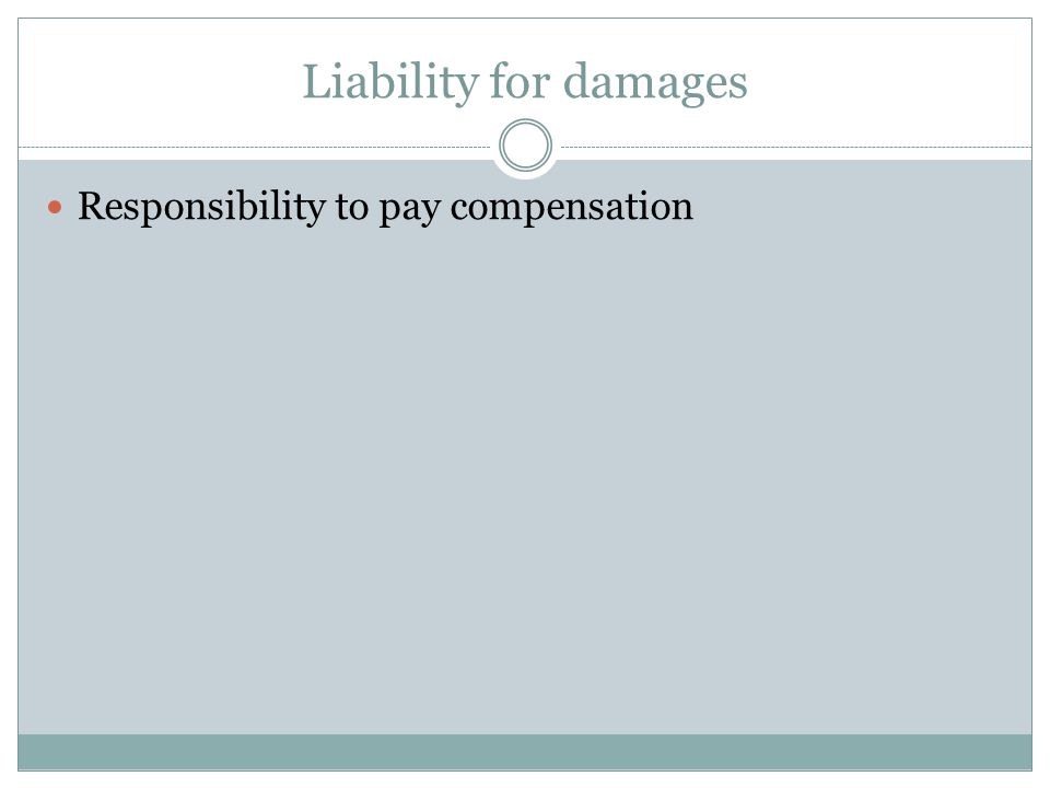 Liability for damages Responsibility to pay compensation