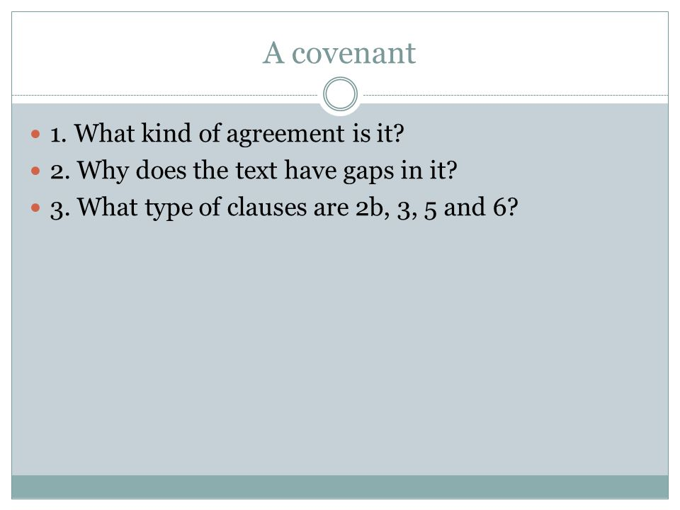 A covenant 1. What kind of agreement is it? 2. Why does the text have gaps in it? 3. What type of clauses are 2b, 3, 5 and 6?