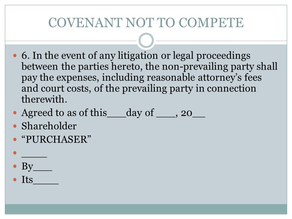 COVENANT NOT TO COMPETE 6. In the event of any litigation or legal proceedings between the parties hereto, the non-prevailing party shall pay the expe