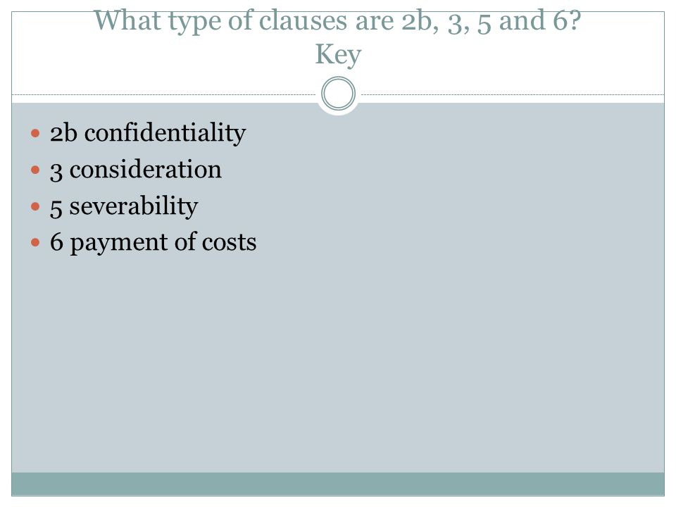 What type of clauses are 2b, 3, 5 and 6? Key 2b confidentiality 3 consideration 5 severability 6 payment of costs
