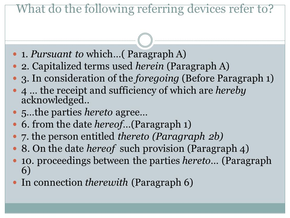 What do the following referring devices refer to? 1. Pursuant to which…( Paragraph A) 2. Capitalized terms used herein (Paragraph A) 3. In considerati
