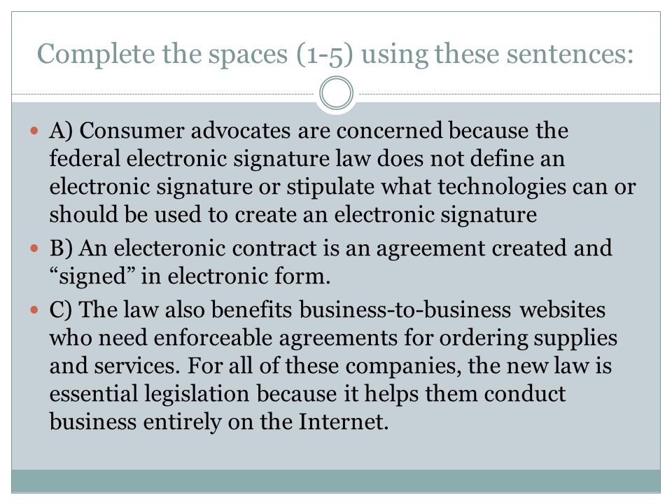 Complete the spaces (1-5) using these sentences: A) Consumer advocates are concerned because the federal electronic signature law does not define an e