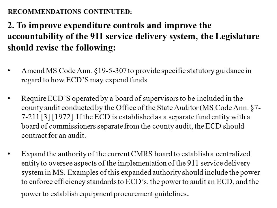 RECOMMENDATIONS CONTINUTED: 2. To improve expenditure controls and improve the accountability of the 911 service delivery system, the Legislature shou