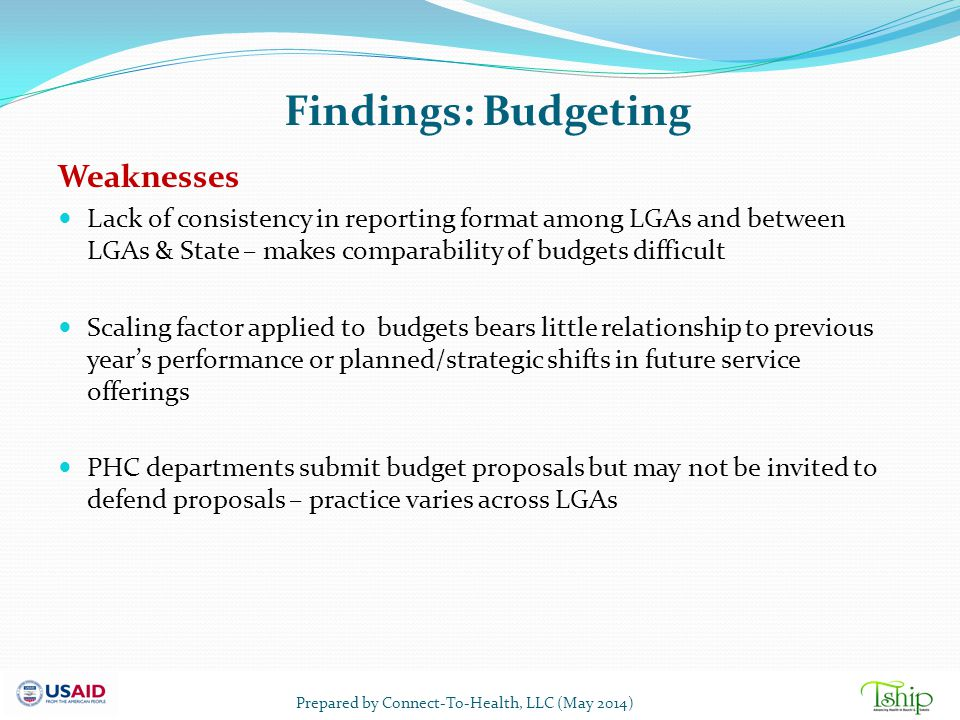 Findings: Budgeting Weaknesses Lack of consistency in reporting format among LGAs and between LGAs & State – makes comparability of budgets difficult