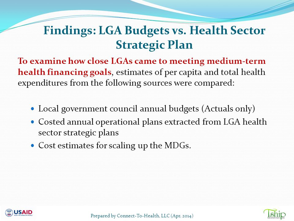 Findings: LGA Budgets vs. Health Sector Strategic Plan To examine how close LGAs came to meeting medium-term health financing goals, estimates of per