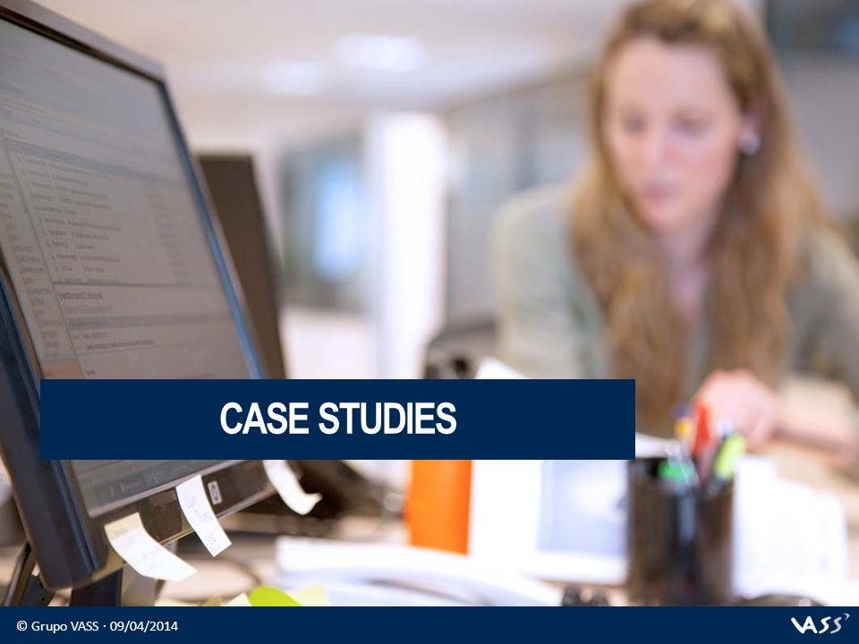 © Grupo VASS · 09/04/2014 CASE STUDIES