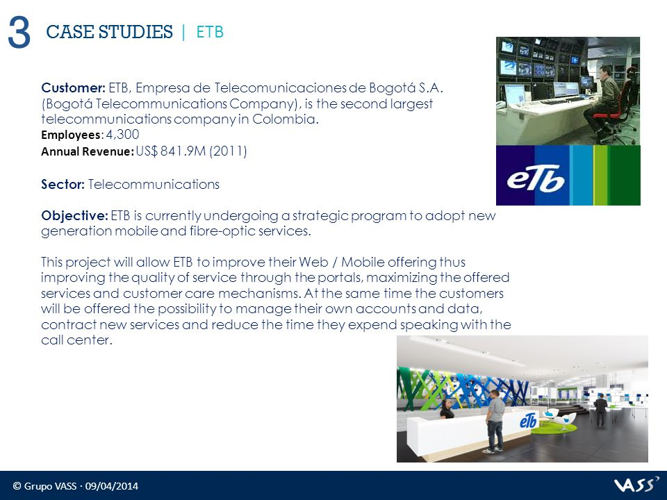 © Grupo VASS · 09/04/2014 CASE STUDIES 3 | ETB Customer: ETB, Empresa de Telecomunicaciones de Bogotá S.A. (Bogotá Telecommunications Company), is the