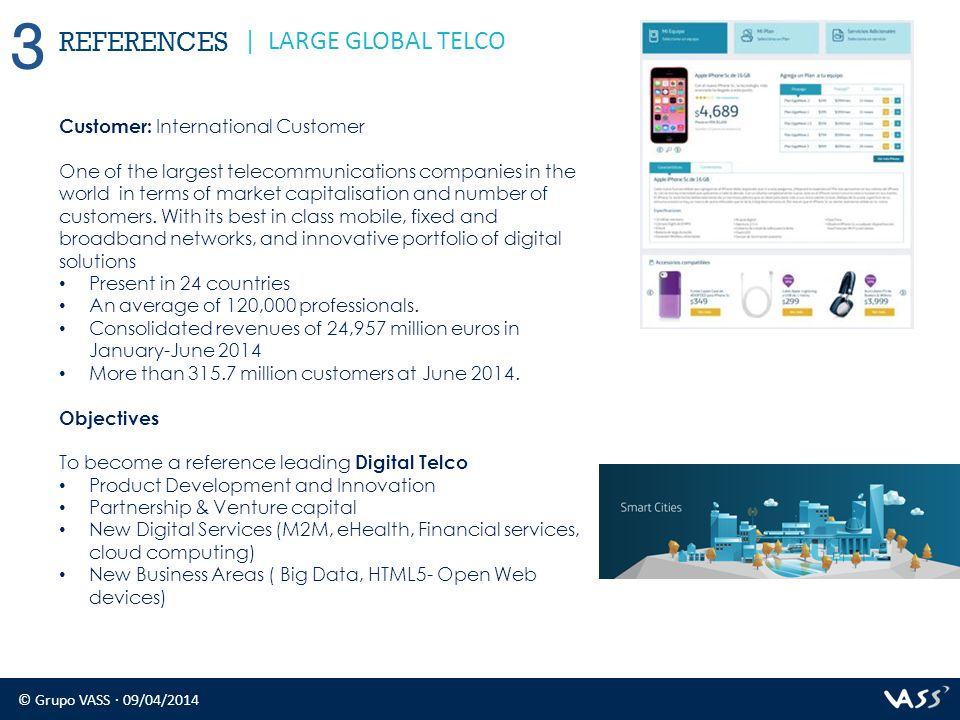 © Grupo VASS · 09/04/2014 REFERENCES 3 | LARGE GLOBAL TELCO Customer: International Customer One of the largest telecommunications companies in the world in terms of market capitalisation and number of customers.