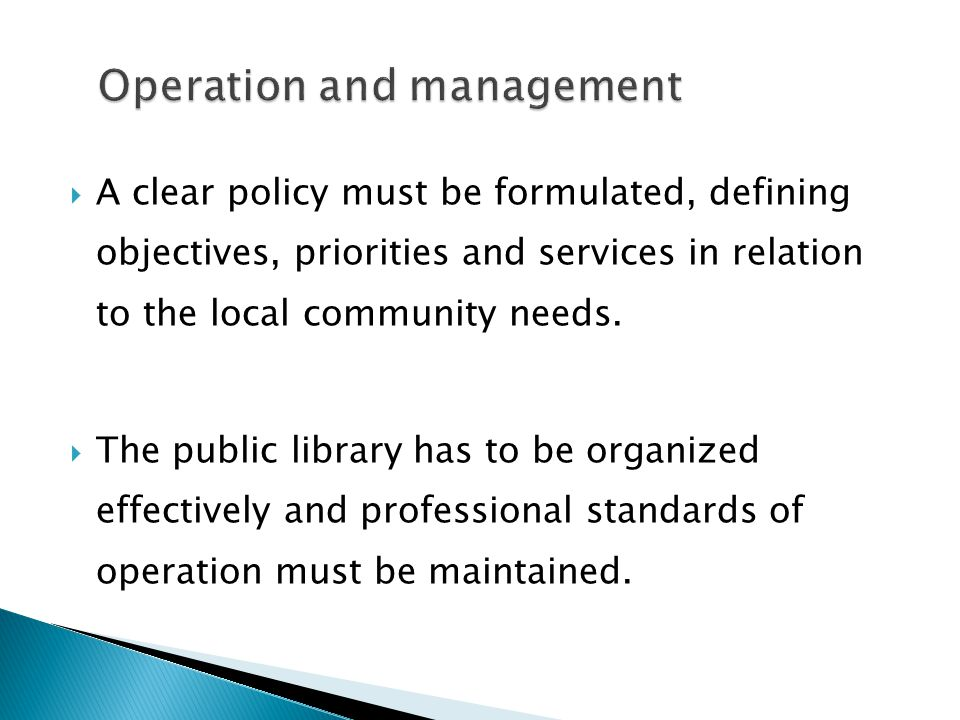  A clear policy must be formulated, defining objectives, priorities and services in relation to the local community needs.  The public library has t