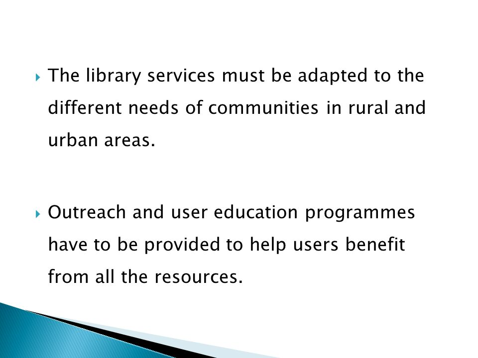  The library services must be adapted to the different needs of communities in rural and urban areas.