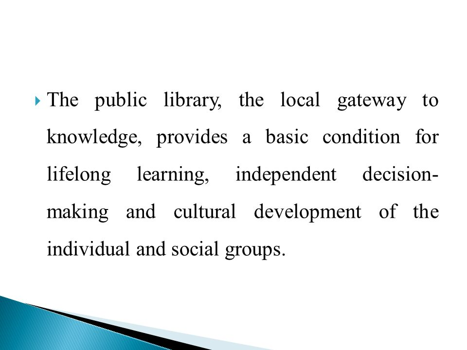  The internationally accepted definition of a public library  it is a library which is:  (i) is financed out of public funds;  (ii) charges no fees from readers and yet is open for full use by the public without distinction of caste, creed or sex;