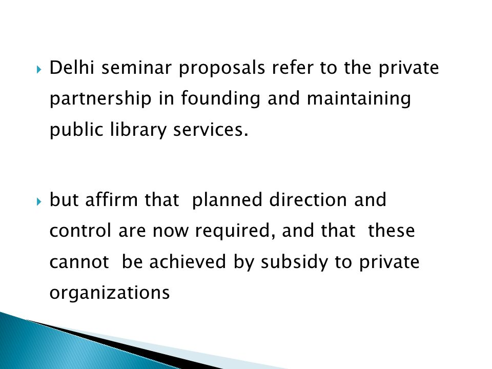  Delhi seminar proposals refer to the private partnership in founding and maintaining public library services.  but affirm that planned direction an