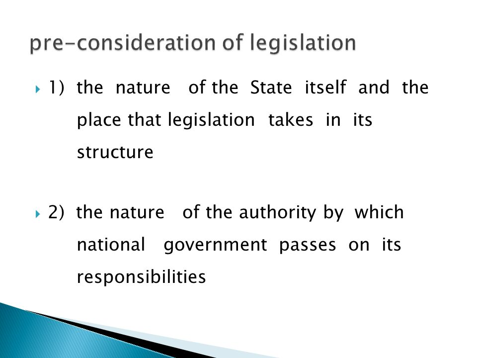  1)the nature of the State itself and the place that legislation takes in its structure  2) the nature of the authority by which national government