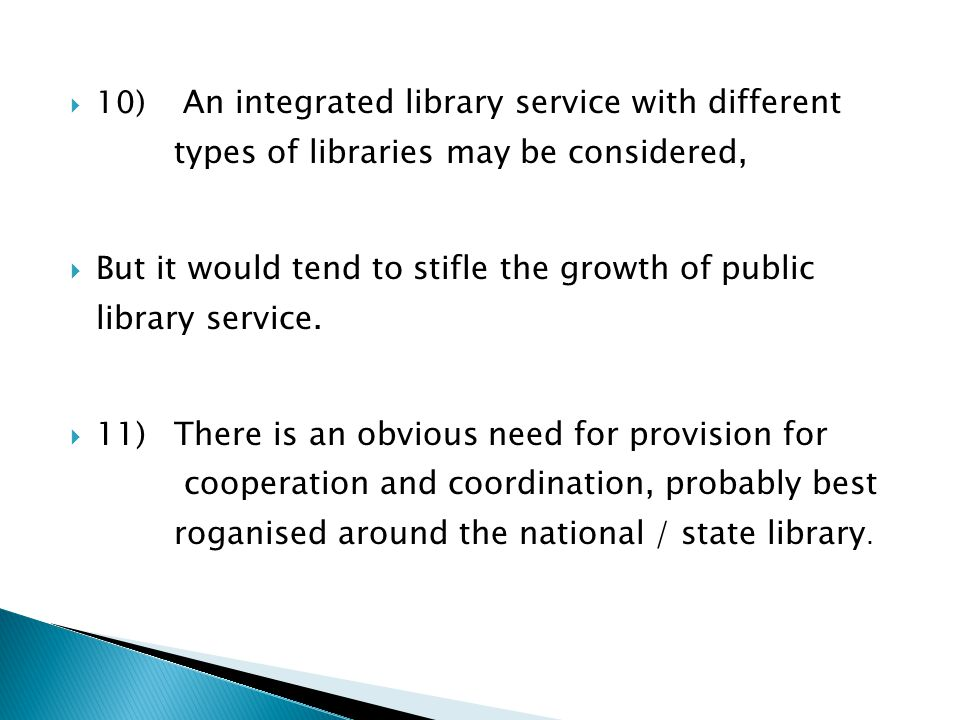  10) An integrated library service with different types of libraries may be considered,  But it would tend to stifle the growth of public library se