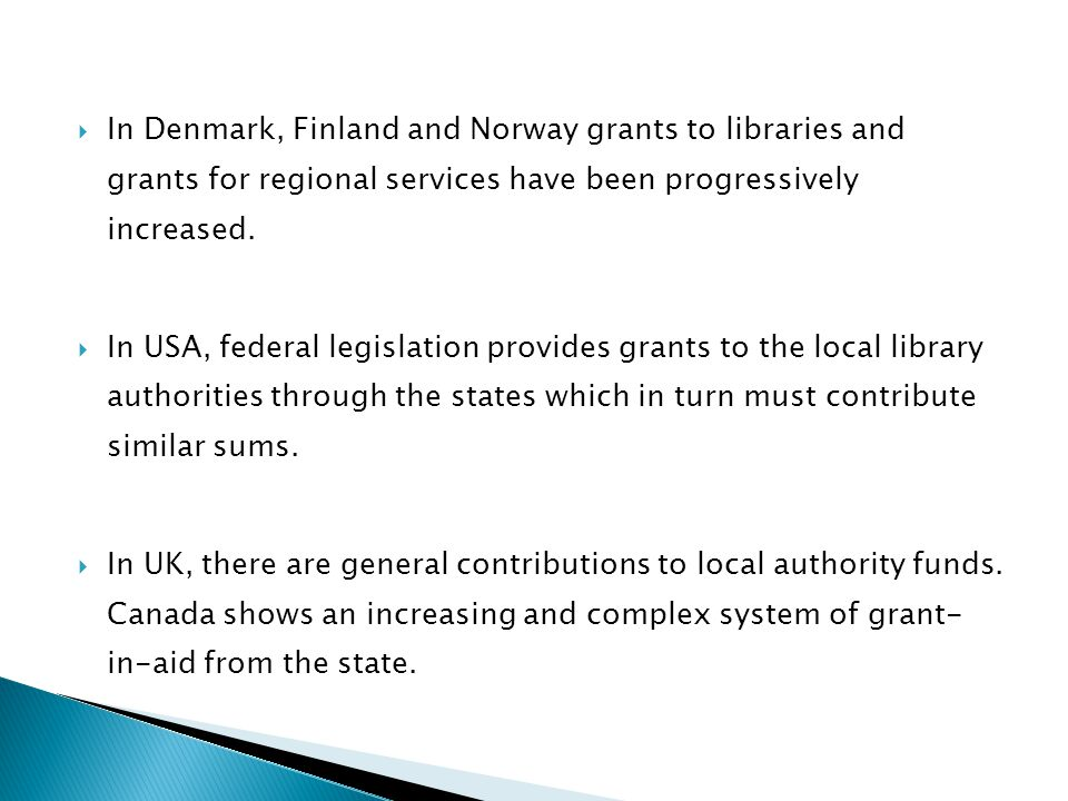  In Denmark, Finland and Norway grants to libraries and grants for regional services have been progressively increased.  In USA, federal legislation