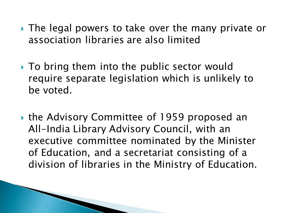  The legal powers to take over the many private or association libraries are also limited  To bring them into the public sector would require separa