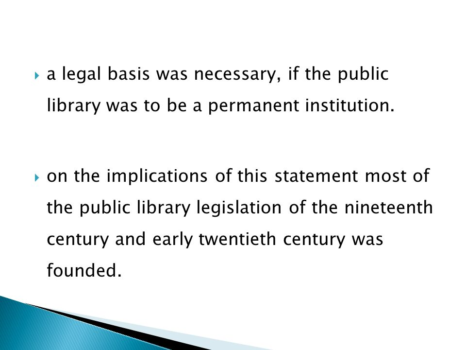  a legal basis was necessary, if the public library was to be a permanent institution.  on the implications of this statement most of the public lib