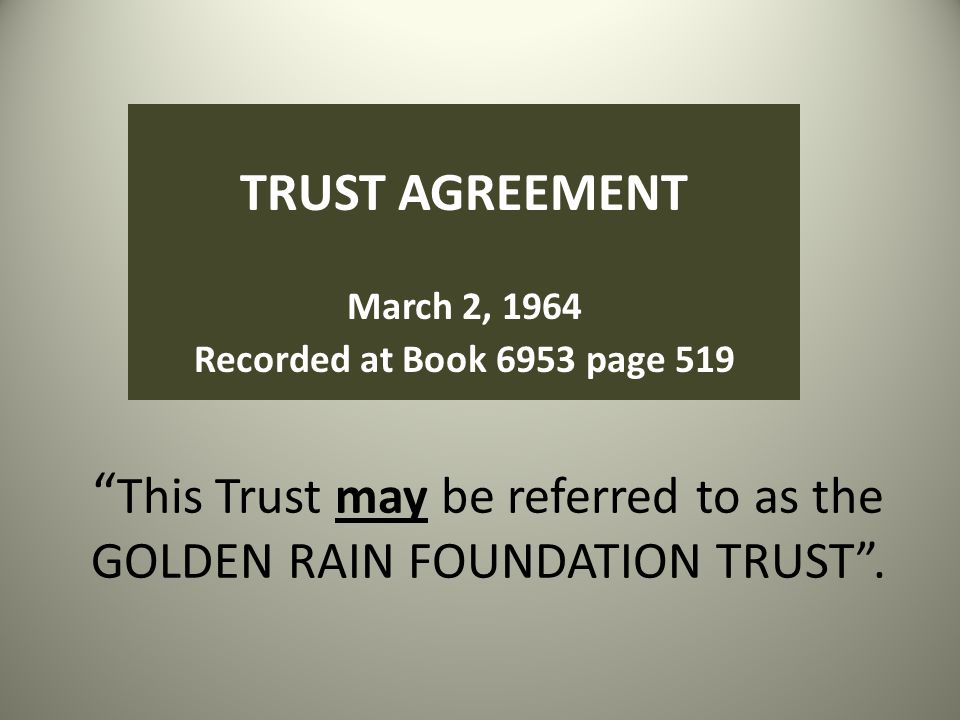 This Trust may be referred to as the GOLDEN RAIN FOUNDATION TRUST .