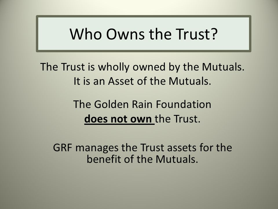 Who Owns the Trust. The Trust is wholly owned by the Mutuals.