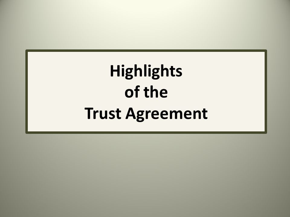 Highlights of the Trust Agreement
