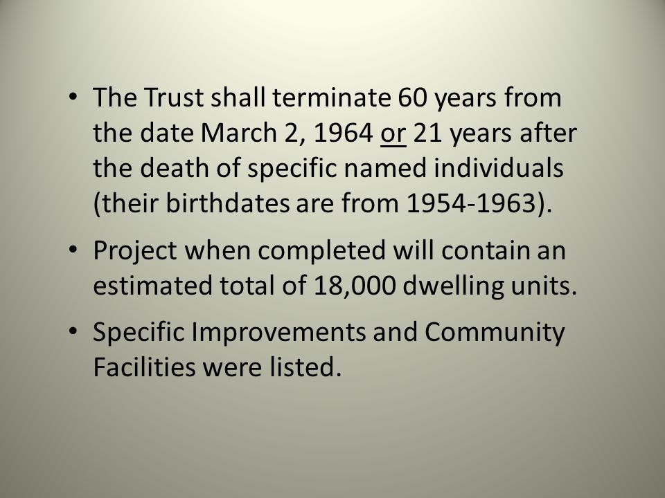 The Trust shall terminate 60 years from the date March 2, 1964 or 21 years after the death of specific named individuals (their birthdates are from 1954-1963).
