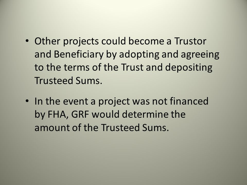 Other projects could become a Trustor and Beneficiary by adopting and agreeing to the terms of the Trust and depositing Trusteed Sums.