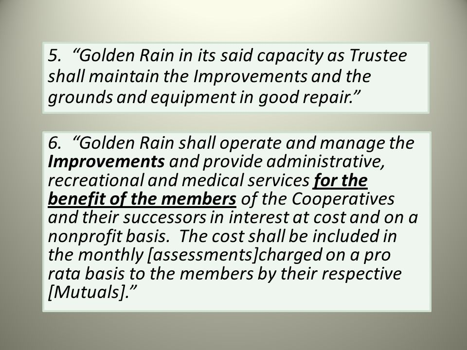 """6. """"Golden Rain shall operate and manage the Improvements and provide administrative, recreational and medical services for the benefit of the members"""