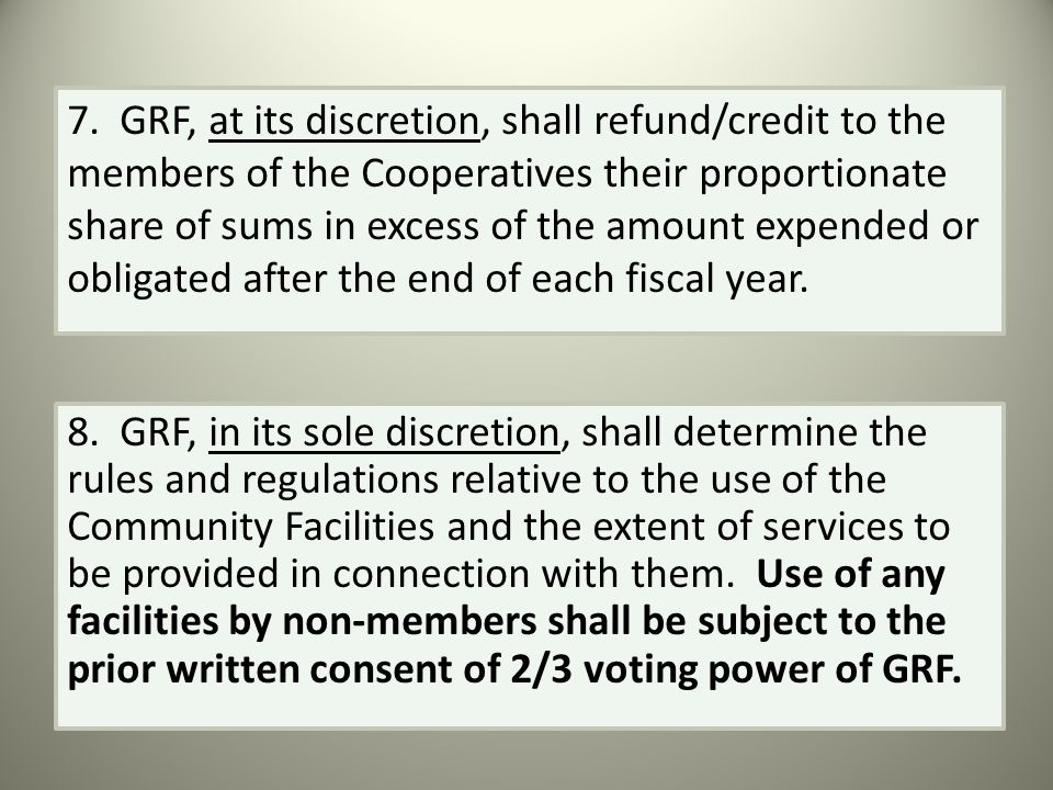 7. GRF, at its discretion, shall refund/credit to the members of the Cooperatives their proportionate share of sums in excess of the amount expended o