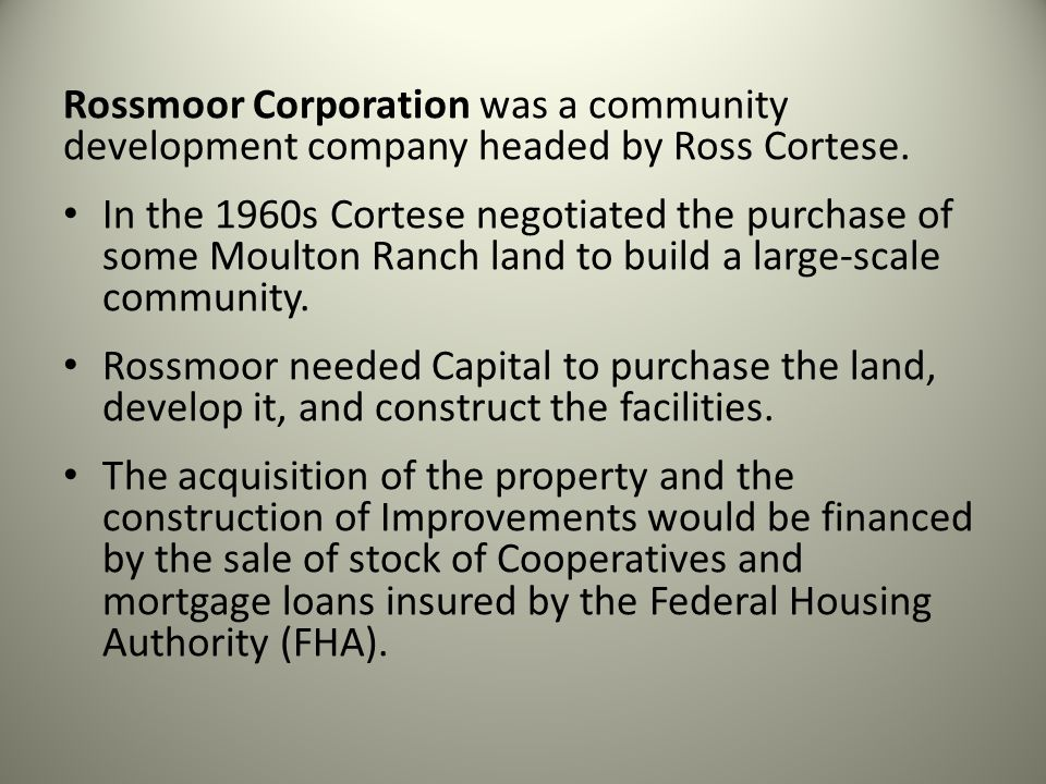 Rossmoor Corporation was a community development company headed by Ross Cortese.