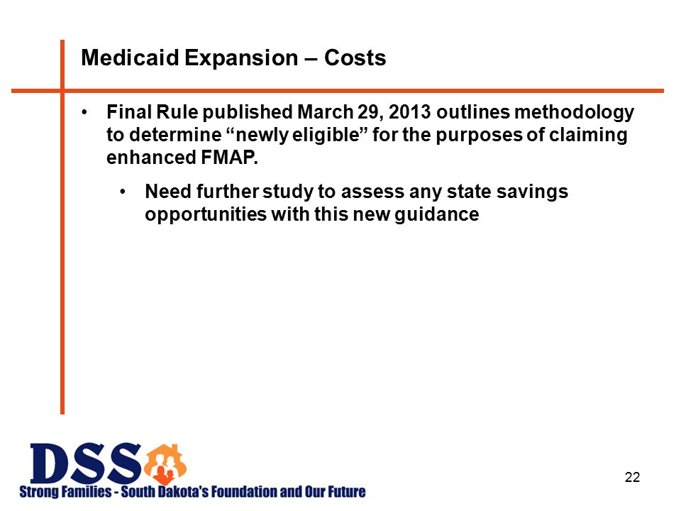 22 Medicaid Expansion – Costs Final Rule published March 29, 2013 outlines methodology to determine newly eligible for the purposes of claiming enhanced FMAP.