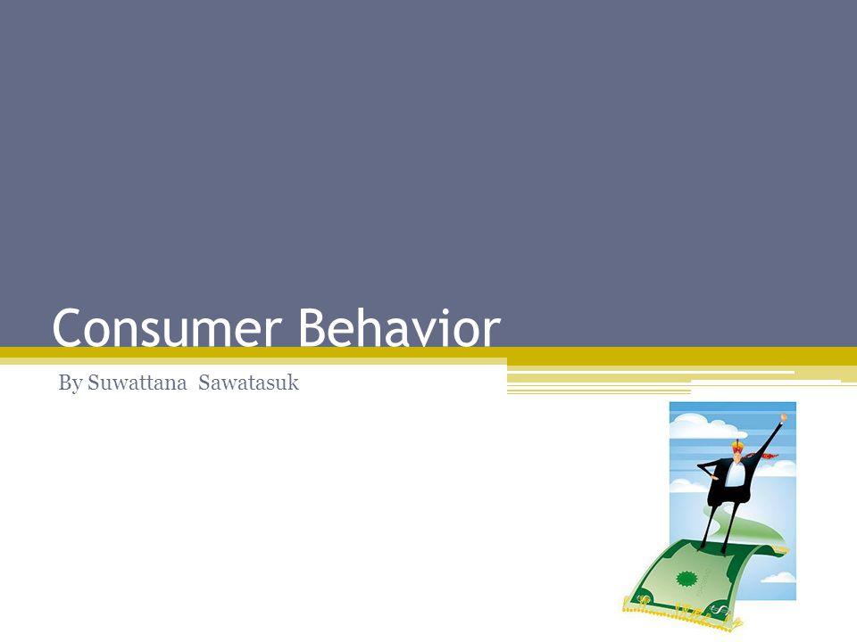 Consumer Behavior By Suwattana Sawatasuk