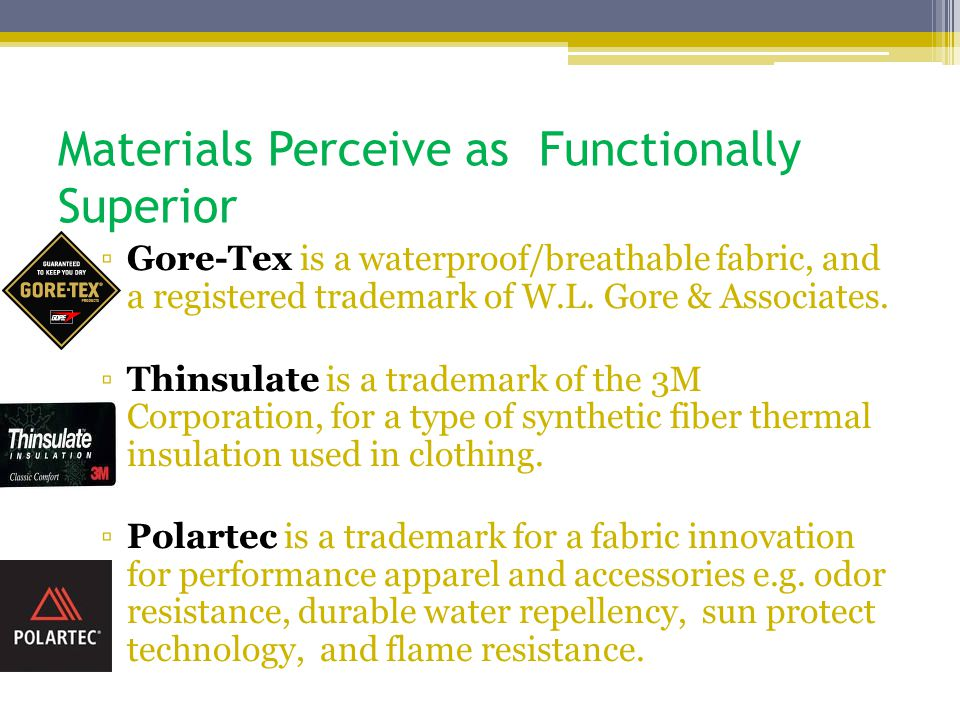 Materials Perceive as Functionally Superior ▫Gore-Tex is a waterproof/breathable fabric, and a registered trademark of W.L. Gore & Associates. ▫Thinsu