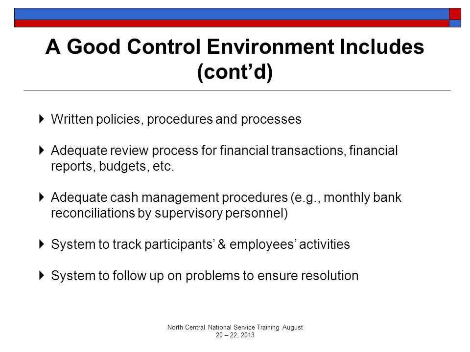 A Good Control Environment Includes (cont'd)  Written policies, procedures and processes  Adequate review process for financial transactions, financ