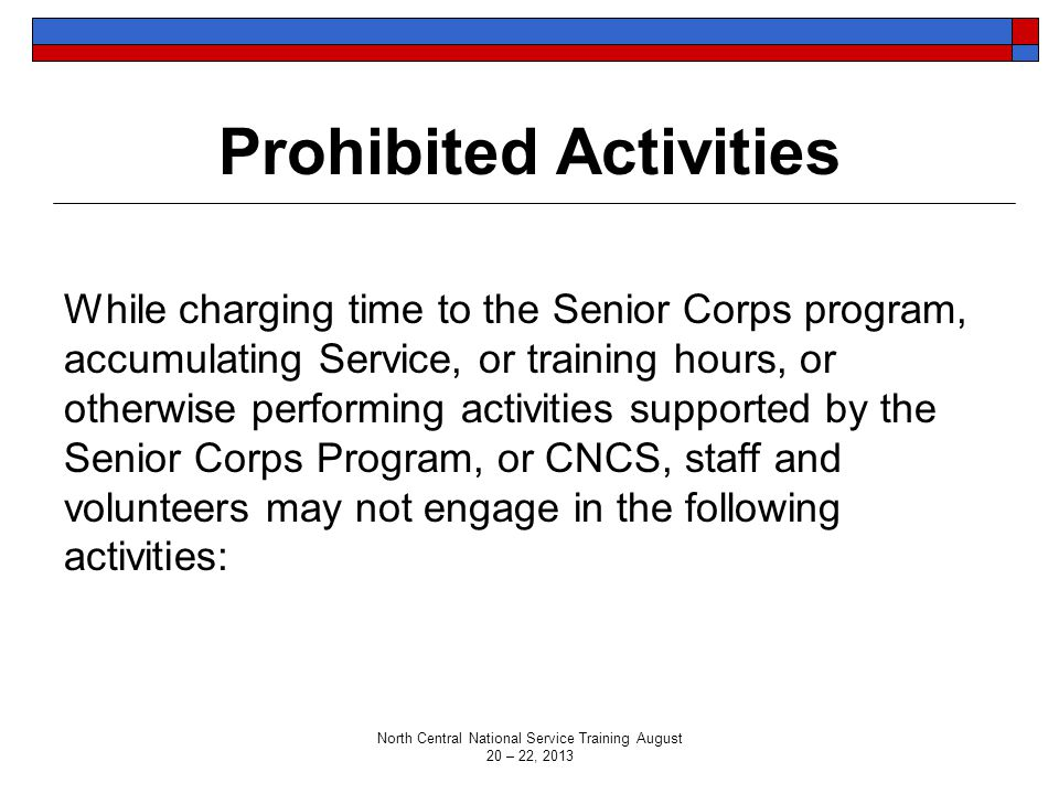 Prohibited Activities While charging time to the Senior Corps program, accumulating Service, or training hours, or otherwise performing activities sup