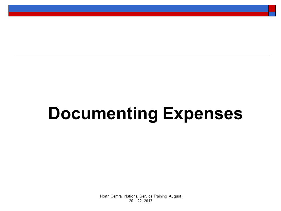 Documenting Expenses North Central National Service Training August 20 – 22, 2013