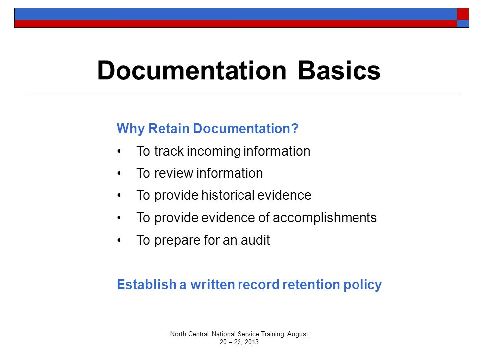 Documentation Basics Why Retain Documentation? To track incoming information To review information To provide historical evidence To provide evidence