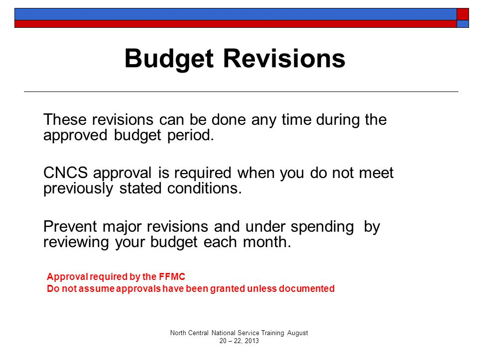 Budget Revisions These revisions can be done any time during the approved budget period. CNCS approval is required when you do not meet previously sta