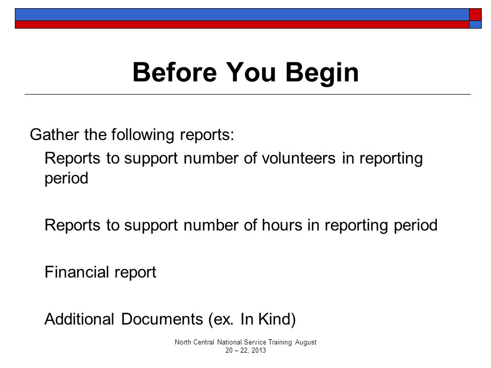 Before You Begin Gather the following reports: - Reports to support number of volunteers in reporting period - Reports to support number of hours in r